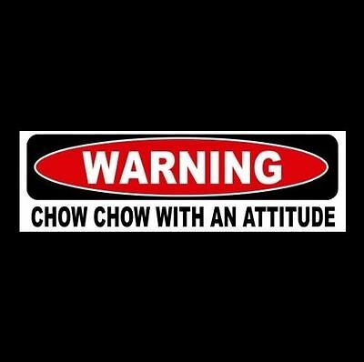 """WARNING: CHOW CHOW WITH AN ATTITUDE"" decal BUMPER STICKER breed dog puppy cute"
