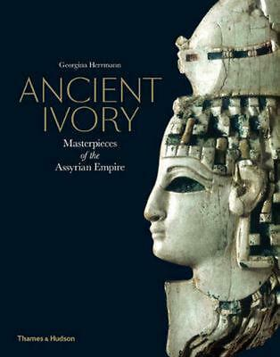 Ancient Ivory: Masterpieces of the Assyrian Empire by Georgina Herrmann Hardcove