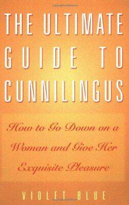 The Ultimate Guide To Cunnilingus: How to Go Down o... by Blue, Violet Paperback