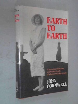 Earth to Earth: True Story of the Lives and Violent ..., Cornwell, John Hardback