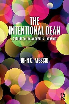 The Intentional Dean: A Guide to the Academic Deanship by John C. Alessio Paperb
