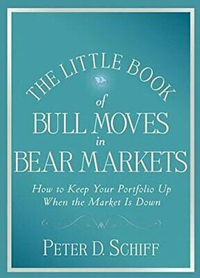 The Little Book of Bull Moves in Bear Markets: H... by Schiff, Peter D. Hardback