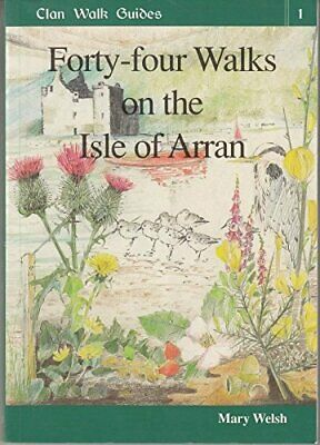 Forty-Four Walks on the Isle of Arran (Clan Walk Guides), Welsh, Mary Paperback