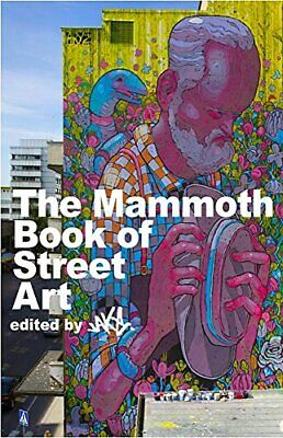 The Mammoth Book of Street Art: An insider's view of contemporary str... by JAKe