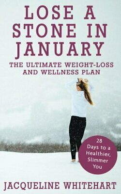 Lose a Stone in January: The Ultimate Weight-loss and... by Whitehart, Jacquelin