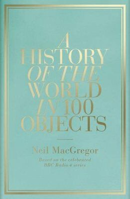 A History of the World in 100 Objects, Neil MacGregor Hardback Book The Cheap