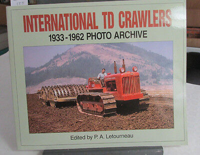 International TD Crawler TRACTORS, 1933-1962 Photo Archive, P.A. Letourneau, IHC