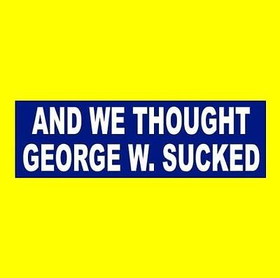 """Funny """"AND WE THOUGHT GEORGE W. SUCKED"""" Anti Donald Trump BUMPER STICKER decal"""