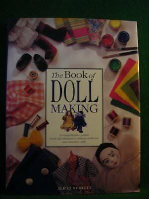 The Book of Doll Making, A comprehensive project book and ref..., Alicia Merrett