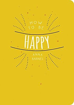 How to Be Happy by Barnes, Anna Book The Cheap Fast Free Post