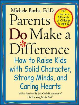 Parents Do Make a Difference: How to Raise Kids w... by Borba, Michele Paperback