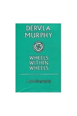 Wheels within Wheels: Autobiography by Murphy, Dervla Hardback Book The Cheap