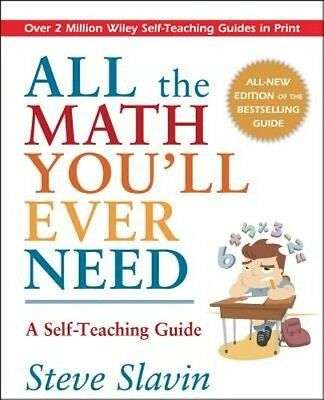 All the Math You'll Ever Need: A Self-Teaching Guide by Steve Slavin Paperback B