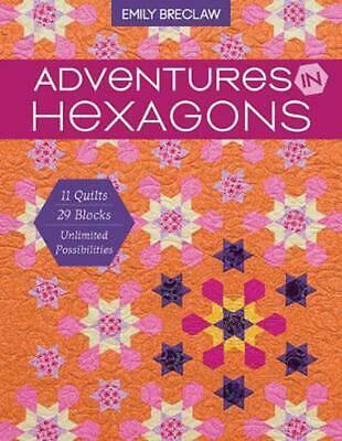Adventures in Hexagons: 11 Quilts, 29 Blocks, Unlimited Possibilities by Emily B