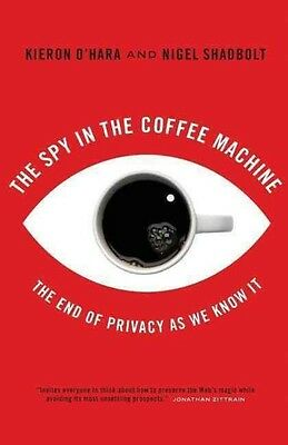 The Spy in the Coffee Machine: The End of Privacy as We Know It by Kieron O'Hara