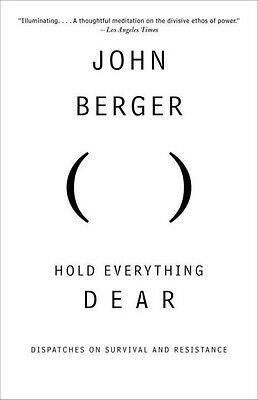 Hold Everything Dear: Dispatches on Survival and Resistance by John Berger Paper