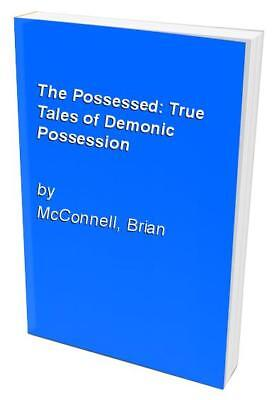 The Possessed: True Tales of Demonic Possession by McConnell, Brian Hardback The