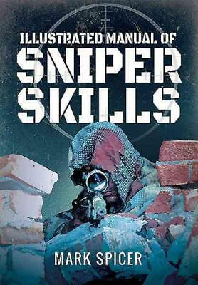 An Illustrated Manual Of Sniper Skills - Spicer, Mark - New Paperback Book