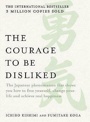 The Courage to be Disliked: The Japanese Phenomenon That Shows You How to Free Y