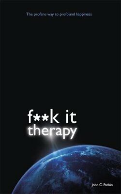 F**k It Therapy: The Profane Way to Profound Happiness, John C. Parkin Book The