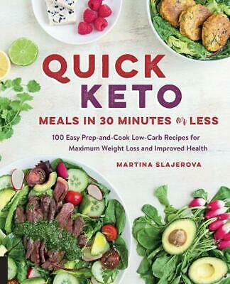 Quick Keto Meals in 30 Minutes or Less: 100 Easy Prep-and-Cook Low-Carb Recipes
