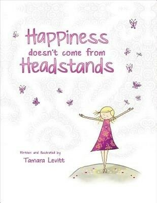 Happiness Doesn't Come from Headstands by Tamara Levitt