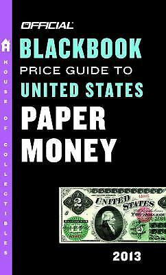The Official Blackbook Price Guide to United States Paper Money 2013, 45th...