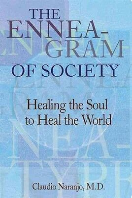 Enneagram of Society: Healing the Soul to Heal the World by Claudio Naranjo Pape