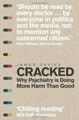 Cracked: Why Psychiatry is Doing More Harm Than Good by Davies, James Book The