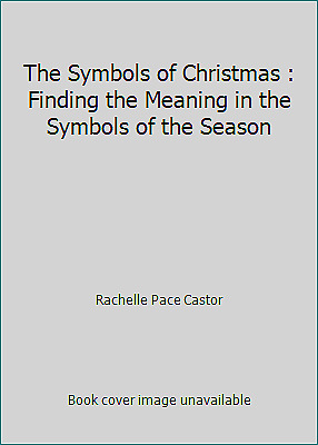 The Symbols of Christmas: Finding Meaning in the Symbols of the Season