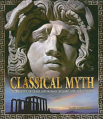Classical Myth : A Treasury of Greek and Roman Legends, Art, and History