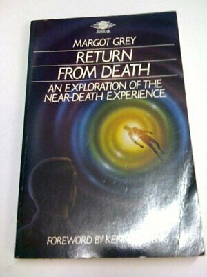 Return from Death: An Exploration of the Near-death... by Grey, Margot Paperback