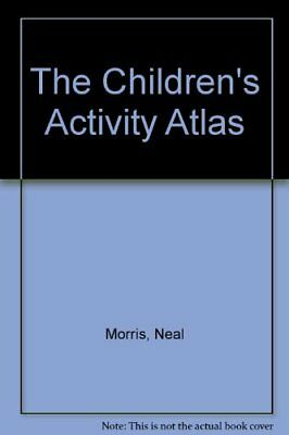 The Children's Activity Atlas, Morris, Neal Paperback Book The Cheap Fast Free