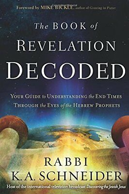 The Book of Revelation Decoded: Your Guide to, Rabbi K. A. Schneider