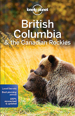 Lonely Planet British Columbia  the Canadian Rockies BRAND NEW 9781786573377