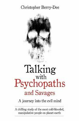 Talking with Psychopaths: A Journey into the Evil Mind by Christopher Berry-Dee