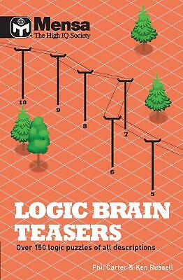 Mensa Logic Brain Teasers: Over 150 logic puzzles of all descriptions by Ken Rus