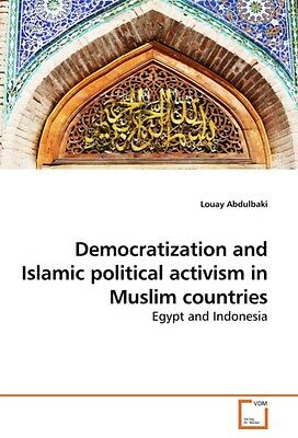 Democratization and Islamic political activism in Muslim cou ... 9783639240436