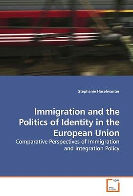 Immigration and the Politics of Identity in the European Uni ... 9783639239676