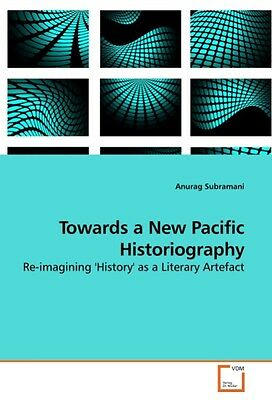 Towards a New Pacific Historiography - Anurag Subramani -  9783639249057