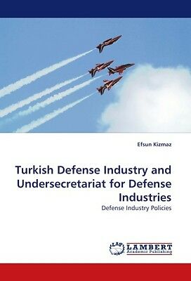 Turkish Defense Industry and Undersecretariat for Defense In ... 9783838368979