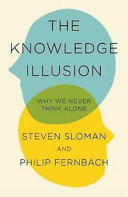 Knowledge Illusion: The myth of individual thought and the power of collective w