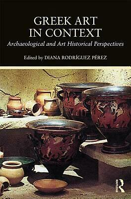 Greek Art in Context: Archaeological and Art Historical Perspectives by Diana Ro