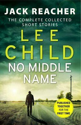 No Middle Name: The Complete Collected Jack Reacher Stories (Ja... by Child, Lee