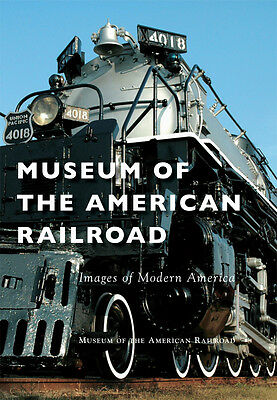 Museum of the American Railroad [Images of Modern America] [TX]