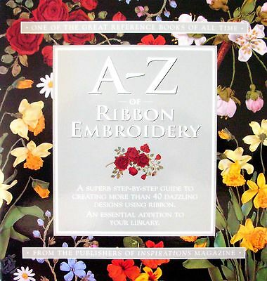 A-Z of Ribbon Embroidery - Step-by-Step Guide to 40 + Designs Stitches Patterns