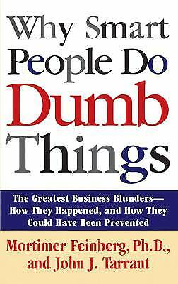 Why Smart People Do Dumb Things : Lessons from the New Science of Behavioral...