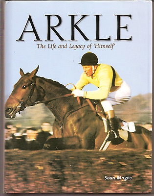 ARKLE:The Life and Legacy of 'Himself' by SEAN MAGEE,D/W,H/B,HIGHDOWN 1ST 2005
