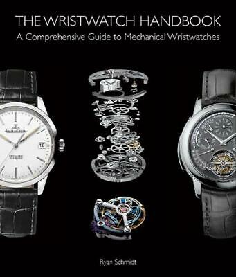 The Wristwatch Handbook: A Comprehensive Guide to Mechanical Wristwatches by Rya