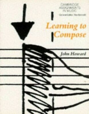 Learning to Compose (Cambridge Assignments in Music) by Howard, John Paperback